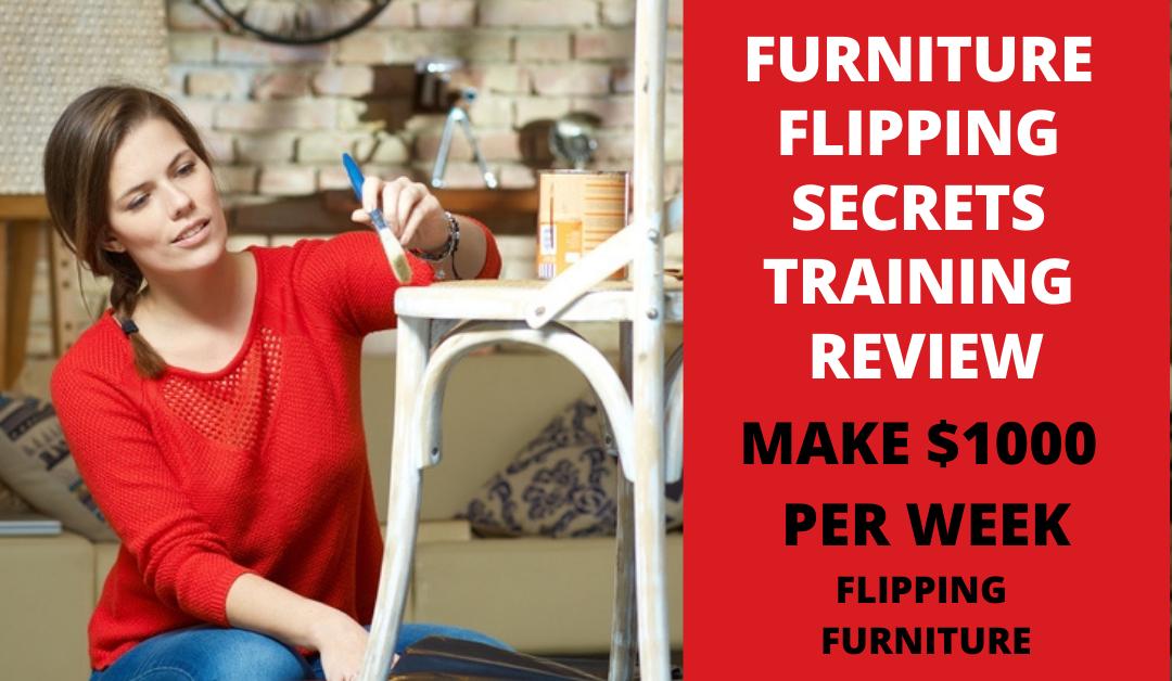 Furniture Flipping Secrets Reviews 2021 | Legit Or Scam?
